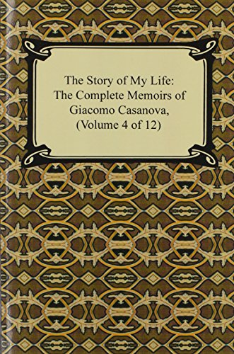 9781420937886: The Story of My Life (the Complete Memoirs of Giacomo Casanova, Volume 4 of 12)