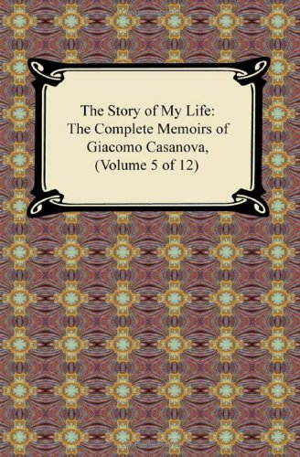 9781420937893: The Story of My Life (the Complete Memoirs of Giacomo Casanova, Volume 5 of 12)