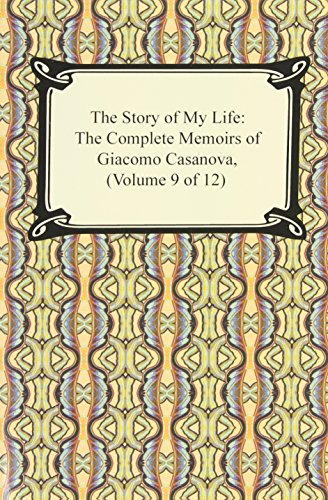 9781420937930: The Story of My Life (the Complete Memoirs of Giacomo Casanova, Volume 9 of 12)