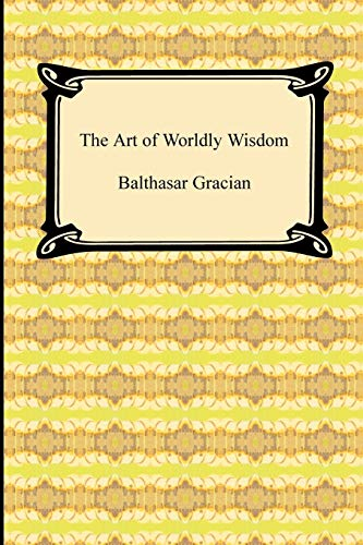 9781420938906: The Art of Worldly Wisdom