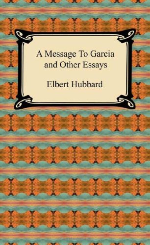 9781420938944: A Message to Garcia and Other Essays