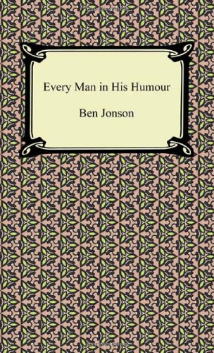 Every Man in His Humour: Jonson, Ben
