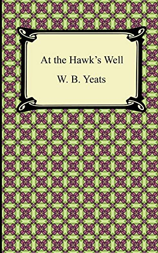 At the Hawks Well: William Butler Yeats