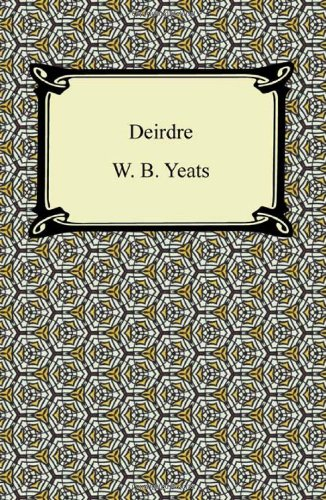 a comparison of deirdre and on bailes strand by william butler yeats essay
