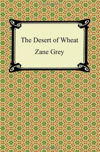 The Desert of Wheat: Grey, Zane