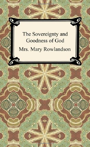 9781420944570: The Sovereignty and Goodness of God: A Narrative of the Captivity and Restoration of Mrs. Mary Rowlandson