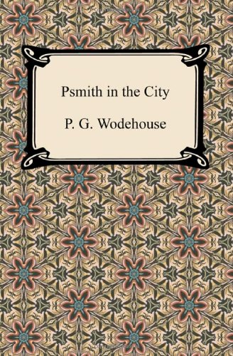 Psmith in the City: Wodehouse, P G