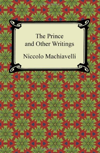 The Prince and Other Writings: Machiavelli, Niccolo