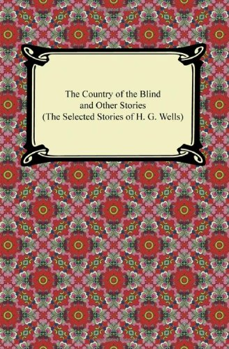 9781420945584: The Country of the Blind and Other Stories (the Selected Stories of H. G. Wells)
