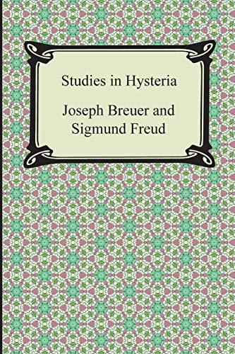 Studies in Hysteria: Freud, Sigmund; Breuer,