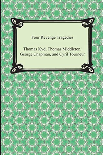 9781420949360: Four Revenge Tragedies (the Spanish Tragedy, the Revenger's Tragedy, the Revenge of Bussy D'Ambois, and the Atheist's Tragedy)