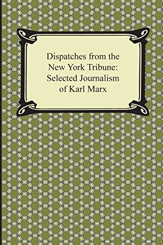 9781420950151: Dispatches for the New York Tribune: Selected Journalism of Karl Marx