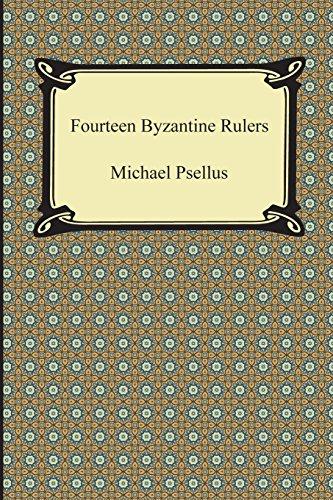 Fourteen Byzantine Rulers: The Chronographia of Michael: Psellus, Michael