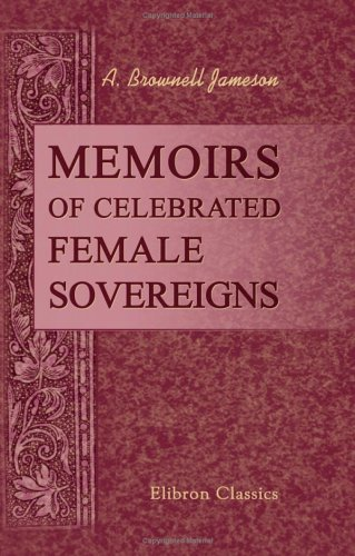Memoirs of Celebrated Female Sovereigns: Anna Brownell; Mrs.