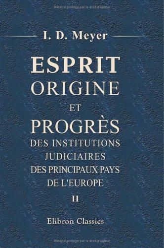 Esprit, origine et progrès des institutions judiciaires des principaux pays de l'Europe...