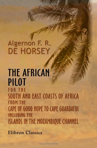 9781421203102: The African Pilot for the South and East Coasts of Africa from the Cape of Good Hope to Cape Guardafui, Including the Islands in the Mozambique Channel