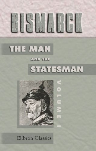 9781421204369: Bismarck: the Man and the Statesman, Volume I: Being the reflections and reminiscences of Otto, Prince von Bismarck, written and dictated by himself ... the supervision of A. J. Butler. Volume 1