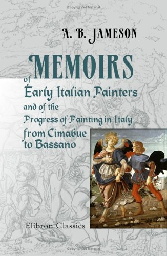 Memoirs of Early Italian Painters, and of: Anna Brownell; Mrs.