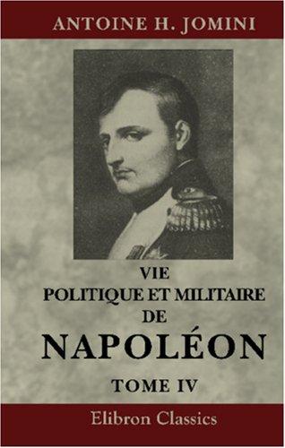 9781421206561: Vie politique et militaire de Napoléon, racontée par lui-même, au tribunal de César, d'Alexandre et de Frédéric: Tome 4 (French Edition)