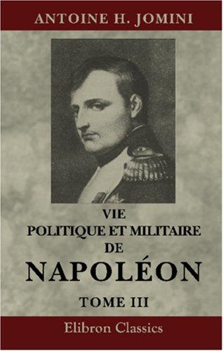 9781421206585: Vie politique et militaire de Napoléon, racontée par lui-même, au tribunal de César, d'Alexandre et de Frédéric: Tome 3 (French Edition)