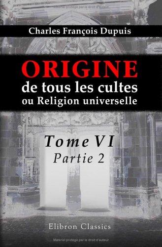 9781421208534: Origine de tous les cultes, ou Religion universelle: Tome 6, partie 2