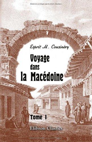 9781421208800: Voyage dans la Mac�doine: Contenant des recherches sur l'histoire, la g�ographie et les antiquit�s de ce pays. Tome 1