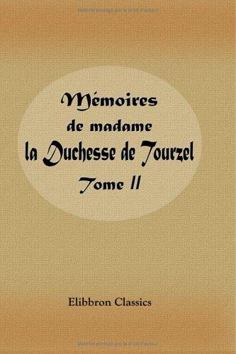 9781421209005: M�moires de madame la Duchesse de Tourzel gouvernante des enfants de France pendant les ann�es 1789, 1790, 1791,1792, 1793, 1795: Publi�s par Le duc Des Cars. Tome 2