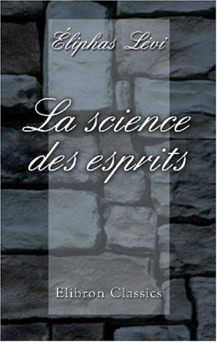 9781421209647: La science des esprits. Révélation du dogme secret des kabbalistes. Esprit occulte des Évangiles. Appréciation des doctrines et des phénoménes spirites (French Edition)