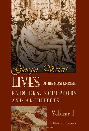 Lives of the Most Eminent Painters, Sculptors,: Giorgio Vasari
