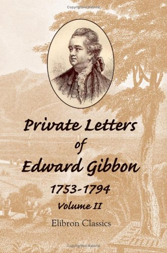 9781421214993: Private Letters of Edward Gibbon, 1753-1794: With an Iintroduction by the Earl of Sheffield. Volume 2