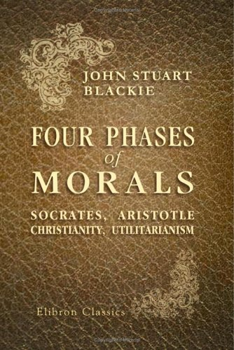 9781421216096: Four Phases of Morals: Socrates, Aristotle, Christianity, Utilitarianism