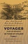 9781421216126: Voyages dans les r?gences de Tunis et d'Alger. Publi?s par M. Dureau de la Malle. Tome 1