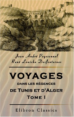 9781421216133: Voyages dans les régences de Tunis et d'Alger: Publiés par M. Dureau de la Malle. Tome 1 (French Edition)