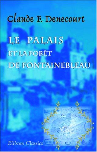 9781421216171: Le palais et la forêt de Fontainebleau ou itinéraire historique et descriptif de ces lieux remarquables et pittoresques (French Edition)