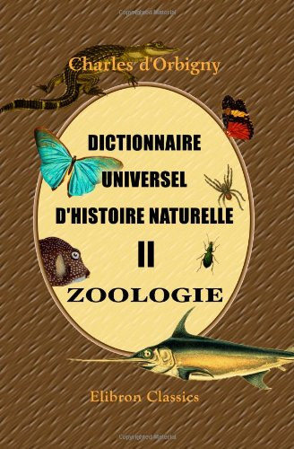 Dictionnaire universel d'histoire naturelle: Zoologie. Tome 2: Charles d'Orbigny