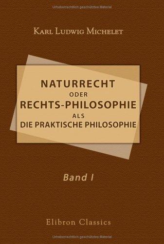 9781421220031: Naturrecht oder Rechts-Philosophie als die praktische Philosophie, enthaltend Rechts-, Sitten- und Gesellschaftslehre: Band I (German Edition)