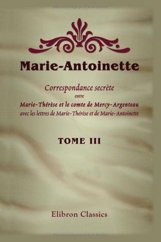 9781421220291: Marie-Antoinette. Correspondance secr�te entre Marie-Th�r�se et le comte de Mercy-Argenteau, avec les lettres de Marie-Th�r�se et de Marie-Antoinette: ... Alfred d'Arneth et M. A. Geffroy. Tome 3