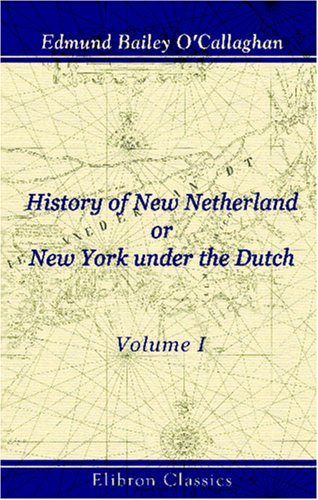 History of New Netherland; or, New York: O'Callaghan, Edmund Bailey