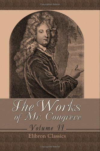 The Works of Mr. Congreve: Volume 2. Containing: The Mourning Bride; The Way of the World; The Judgment of Paris; Semele; and Poems on Several Occasions (9781421222295) by William Congreve