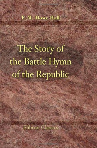 9781421223612: The Story of the Battle Hymn of the Republic: By Florence Howe Hall, Daughter of Julia Ward Howe