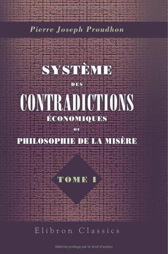 Système des contradictions économiques, ou Philosophie de: Pierre Joseph Proudhon