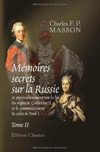 Mémoires secrets sur la Russie, et particulièrement: Charles François Philibert