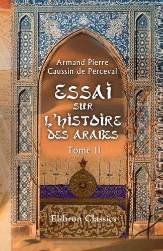 9781421228174: Essai sur l'histoire des arabes avant l'islamisme, pendant l'époque de Mahomet, et jusqu'à la réduction de toutes les tribus sous la loi musulmane: Tome 2 (French Edition)
