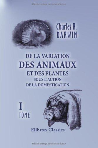 9781421229973: De la variation des animaux et des plantes sous l'action de la domestication: Tome 1