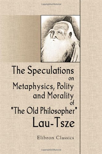 9781421230030: The Speculations on Metaphysics, Polity, and Morality of The Old Philosopher, Lau-Tsze