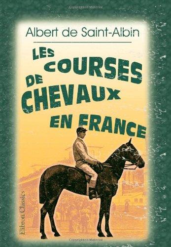 Les Courses de chevaux en France: Ouvrage: Saint-Albin, Albert de