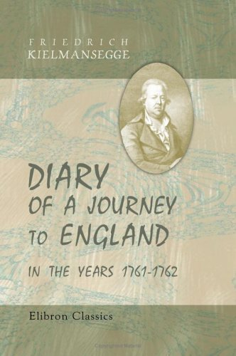 Diary of a Journey to England in the Years 1761-1762: Translated by Countess Kielmansegg: Friedrich...