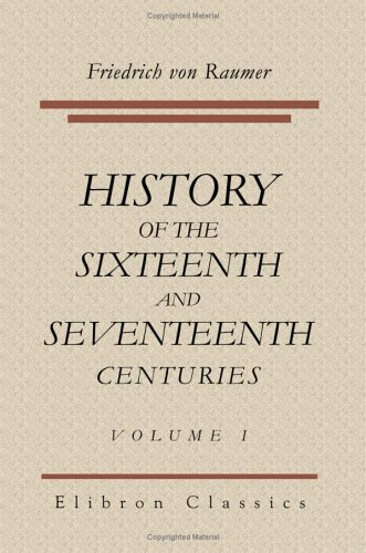 9781421233543: History of the Sixteenth and Seventeenth Centuries: Illustrated by original documents. Volume 1