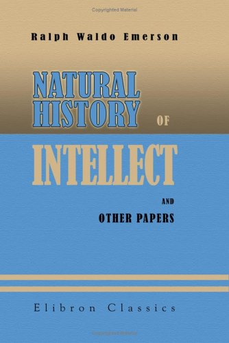 Natural History of Intellect and Other Papers: With a General Index to Emerson's Collected Works (1421234548) by Emerson, Ralph Waldo