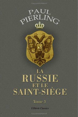 9781421237725: La Russie et le Saint-Siège. études diplomatiques: Tome 3: La fin d'une dynastie. La légende d'un Empereur. L'apogée et la catastrophe. Les Polonais au Kremlin